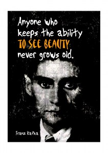 Anyone who keeps the ability to see beauty never grows old. ~ Franz